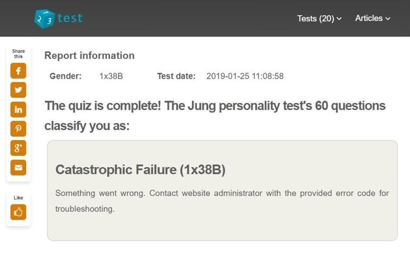 Text - 3 test Tests (20) Articles Share Report information this f Gender: 1X38B Test date: 2019-01-25 11:08:58 The quiz is complete! The Jung personality test's 60 questions classify you as: P Catastrophic Failure (1X38B) Something went wrong. Contact website administrator with the provided error code for Like troubleshooting. in 0