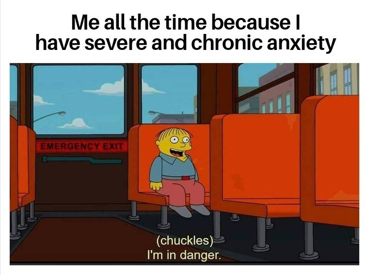 Cartoon - Me all the time because l have severe and chronic anxiety EMERGENCY EXIT (chuckles) I'm in danger.