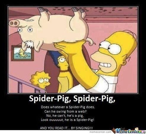 Cartoon - Spider-Pig, Spider-Pig, Does whatever a Spider-Pig does. Can he swing froma web? No, he can't, he's a pig, Look ouuuuut, he is a Spider-Pig! AND YOU READ IT.... BY SINGING!!! ManeCenierae memecenter.com