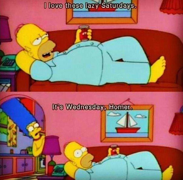 Cartoon - 0 love these lazy Saturdays. It's Wednesday, Homer