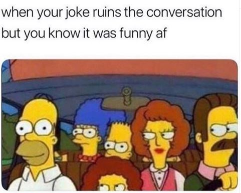 Cartoon - when your joke ruins the conversation but you know it was funny af