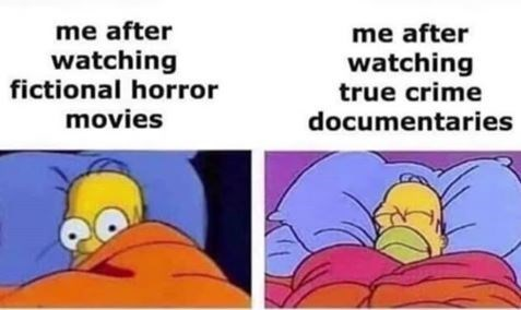 Cartoon - me after watching fictional horror movies me after watching true crime documentaries