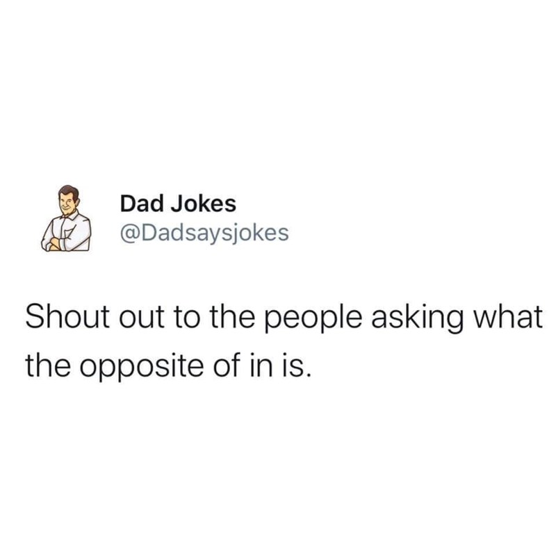 Text - Dad Jokes @Dadsaysjokes Shout out to the people asking what the opposite of in is.