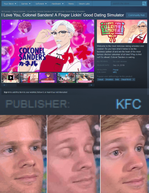 Media - Your Store Games Saftware Steam Labs search the stoe Hardware News All Games Casual Games I Love You Colonel Sanders! A Finger Lickin' Good Daing Simulator I Love You, Colonel Sanders! A Finger Lickin' Good Dating Simulator Community Hub COLUVE VOUO COLONEL SAHERS Welcoma to the most dalicious dating simulator ever crested Do you hae what it takes to be the business partner of and win the heart of the most famaus chickan salesman of all ime? Play to hnd out! Go shead, Colonel Sanders is