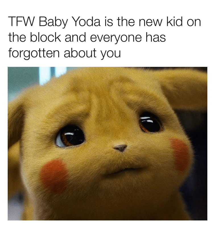 Face - TFW Baby Yoda is the new kid on the block and everyone has forgotten about you