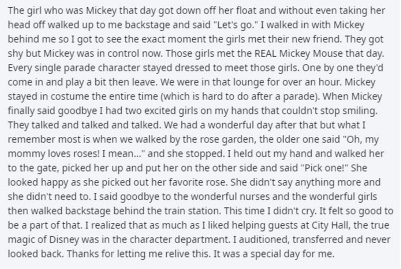 """Text - The girl who was Mickey that day got down off her float and without even taking her head off walked up to me backstage and said """"Let's go."""" I walked in with Mickey behind me so I got to see the exact moment the girls met their new friend. They got shy but Mickey was in control now. Those girls met the REAL Mickey Mouse that day. Every single parade character stayed dressed to meet those girls. One by one they'd come in and play a bit then leave. We were in that lounge for over an hour. Mi"""