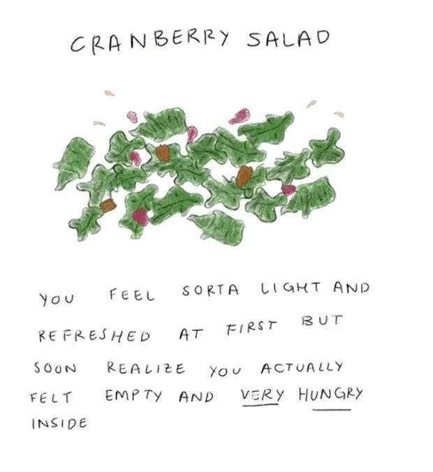 Text - CRANBERR Y SALAD CIGHT AND SORTA FEEL you BUT FIRST RE FRESHED AT REALIZE SOON You ACTUA LLY EMP TY AND VERY HUNGRY FELT INSIDE