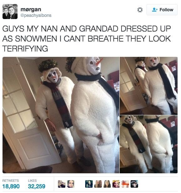 Fur - mørgan @peachyalbons Follow GUYS MY NAN AND GRANDAD DRESSED UP AS SNOWMENI CANT BREATHE THEY LOOK TERRIFYING RETWEETS LIKES 18,890 32,259