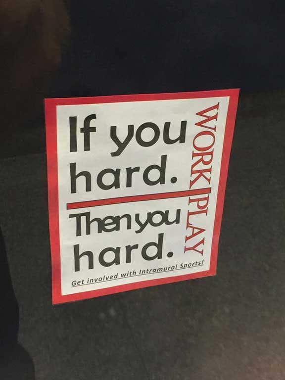 Text - If you hard. Thenyou hard. Get involved with Intramural Sports! WORK PLAY