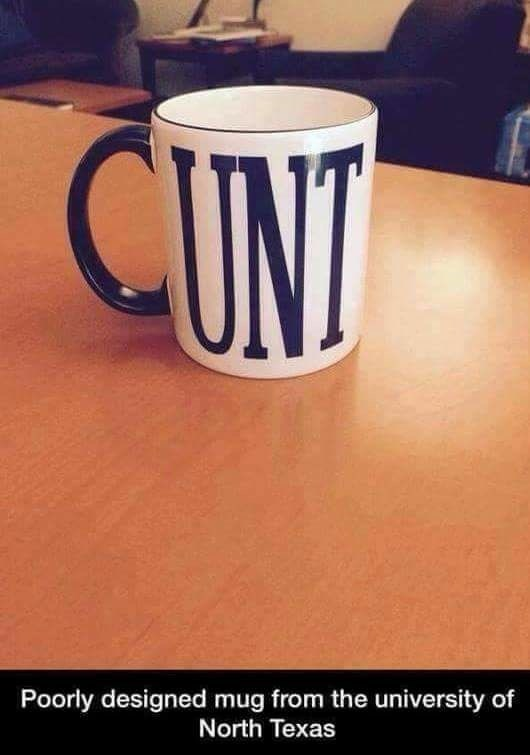 Cup - CUNT Poorly designed mug from the university of North Texas