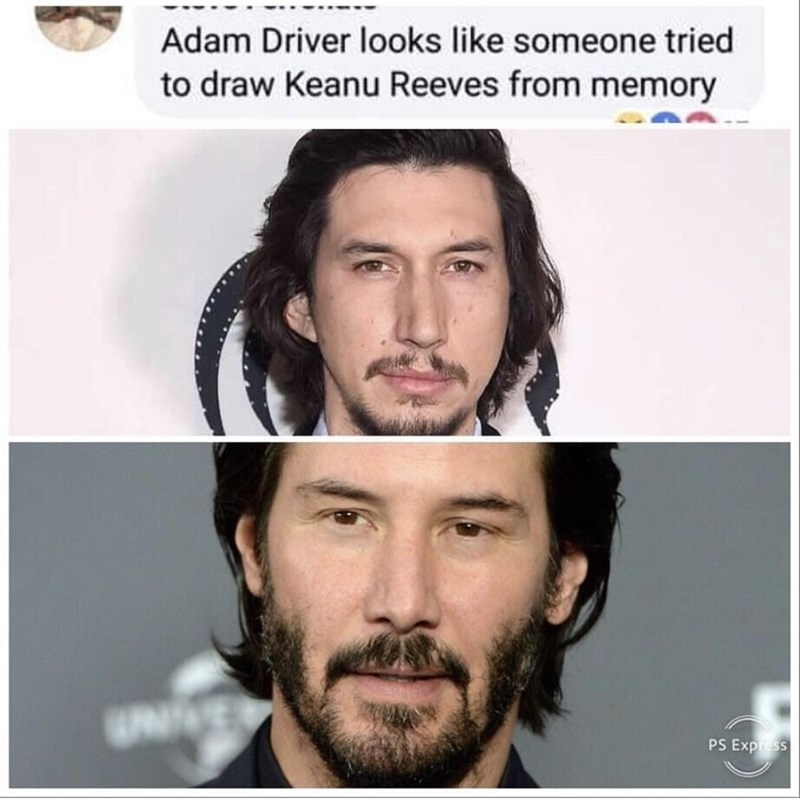 Facial hair - Adam Driver looks like someone tried to draw Keanu Reeves from memory PS Express