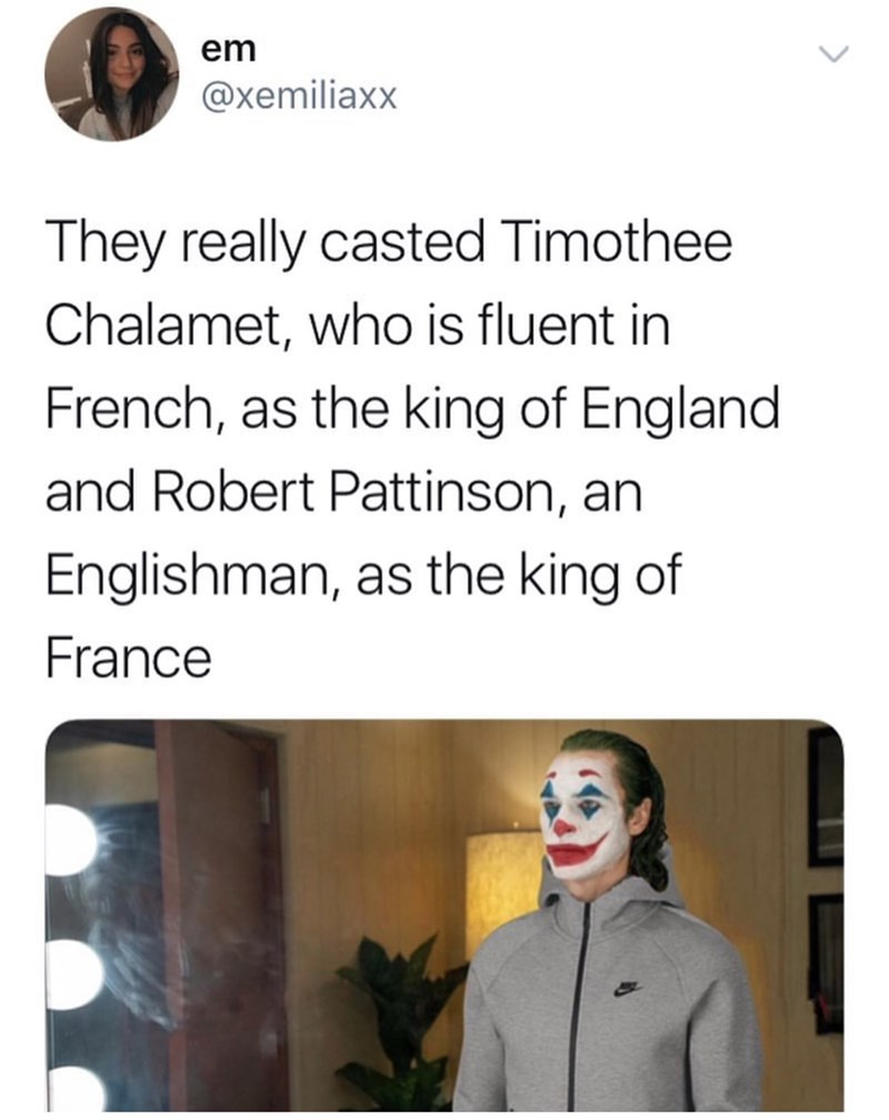 Text - em @xemiliaxx They really casted Timothee Chalamet, who is fluent in French, as the king of England and Robert Pattinson, an Englishman, as the king of France