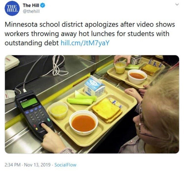 Product - THE The Hill HILL @thehill Minnesota school district apologizes after video shows workers throwing away hot lunches for students with outstanding debt hill.cm/JtM7yaY 2:34 PM Nov 13, 2019 SocialFlow