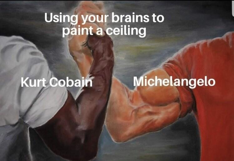 Bodybuilding - Using your brains to paint a ceiling Michelangelo Kurt Cobain