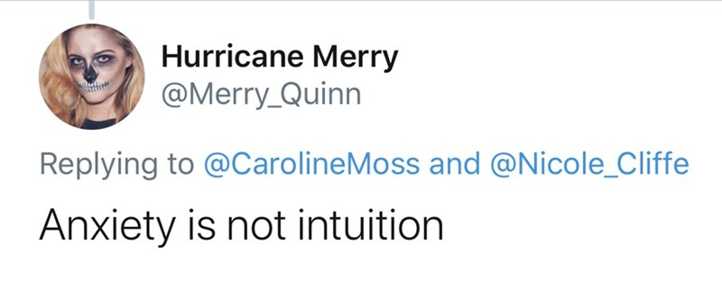 Text - Hurricane Merry @Merry_Quinn Replying to @CarolineMoss and @Nicole_Cliffe Anxiety is not intuition