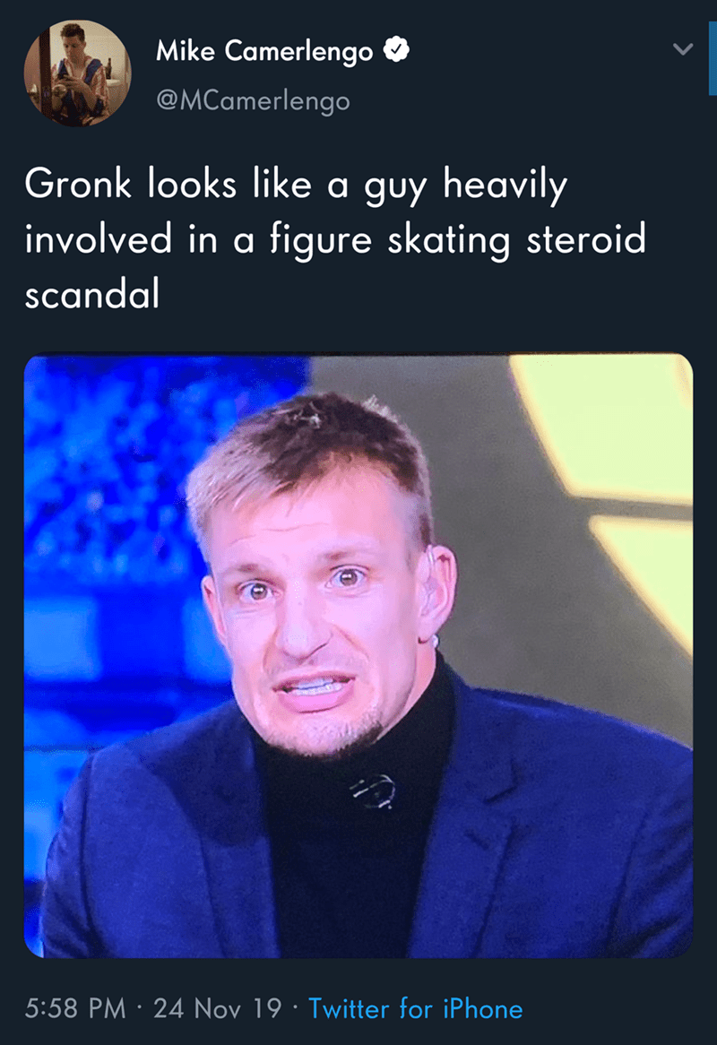 Text - Mike Camerlengo @MCamerlengo Gronk looks like a guy heavily involved in a figure skating steroid scandal 5:58 PM 24 Nov 19 Twitter for iPhone