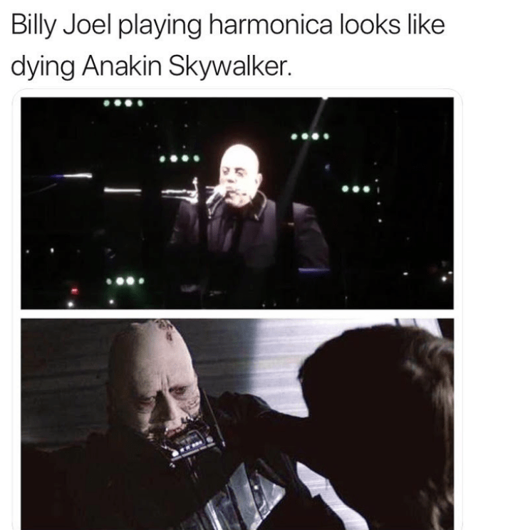 Text - Billy Joel playing harmonica looks like dying Anakin Skywalker.