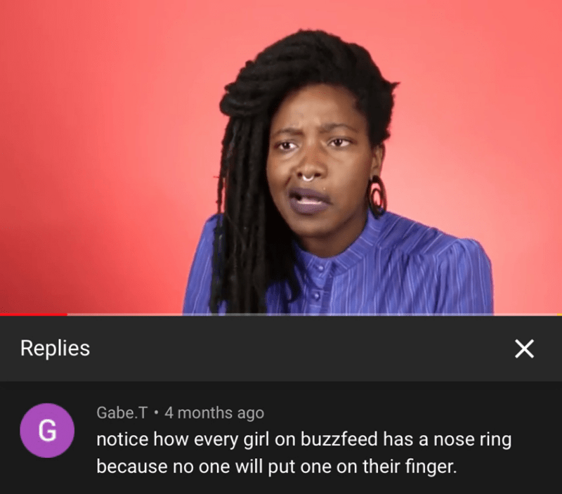Hair - Replies Gabe.T 4 months ago notice how every girl on buzzfeed has a nose ring because no one will put one on their finger. X