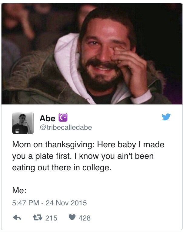 Text - Abe @tribecalledabe Mom on thanksgiving: Here baby I made you a plate first. I know you ain't been eating out there in college. Ме: 5:47 PM 24 Nov 2015 215 428
