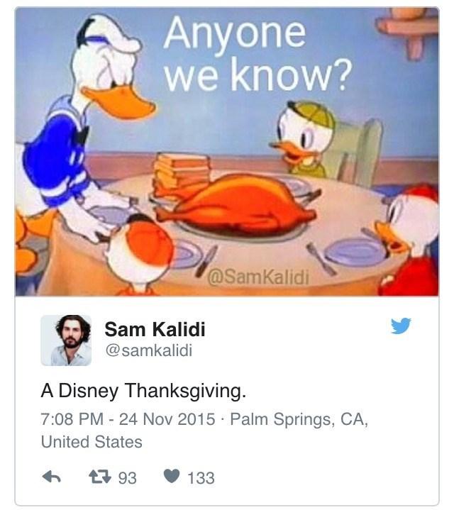 Anyone we know? @SamKalidi Sam Kalidi @samkalidi A Disney Thanksgiving 7:08 PM - 24 Nov 2015 Palm Springs, CA, United States t93 133