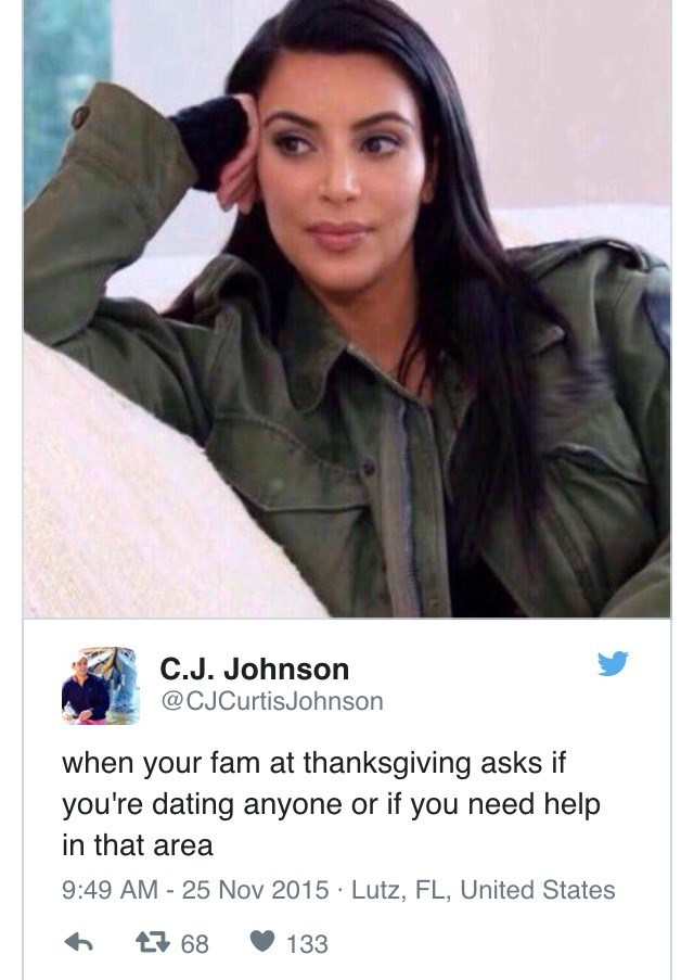 Jacket - C.J. Johnson @CJCurtisJohnson when your fam at thanksgiving asks if you're dating anyone or if you need help in that area 9:49 AM - 25 Nov 2015 Lutz, FL, United States t68 133