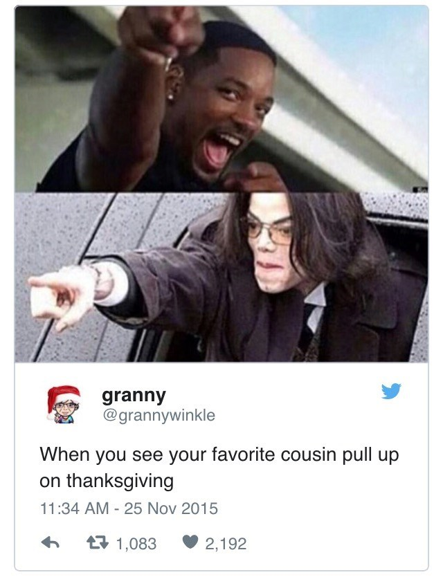 Photo caption - granny @grannywinkle When you see your favorite cousin pull up on thanksgiving 11:34 AM 25 Nov 2015 t1,083 2,192