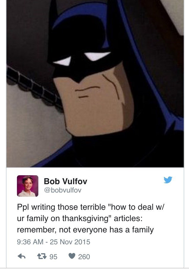 """Cartoon - Bob Vulfov @bobvulfov Ppl writing those terrible """"how to deal w/ ur family on thanksgiving"""" articles: remember, not everyone has a family 9:36 AM - 25 Nov 2015 t95 260"""