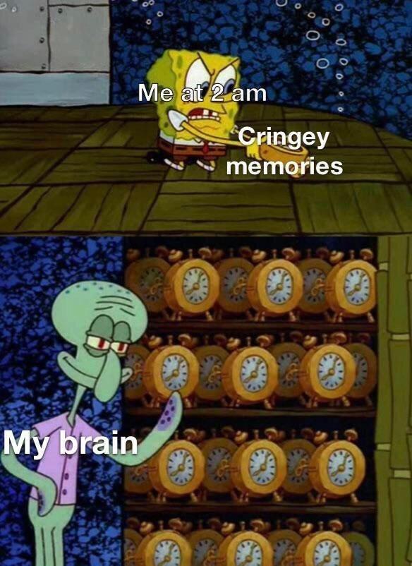 Adventure game - Me at 2 am Cringey memories My brain 0