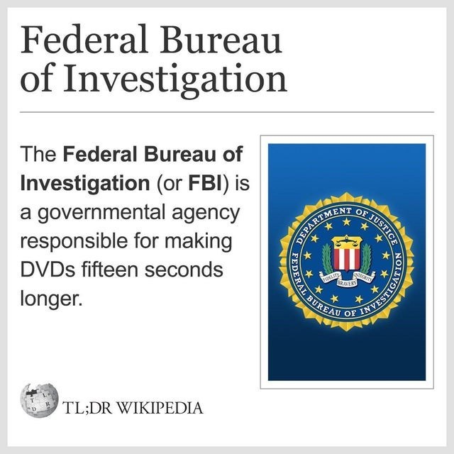 Federal Bureau of Investigation The Federal Bureau of Investigation (or FBI) is a governmental agency responsible for making DVDS fifteen seconds E JUSTICE DEPARTMENT SDELITY BRAVERY Nticam longer. OF TL;DR WIKIPEDIA IOLYDINAN FEDERA