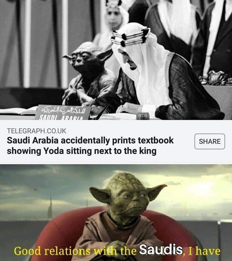 Yoda - SAUDI ARARL TELEGRAPH.CO.UK Saudi Arabia accidentally prints textbook showing Yoda sitting next to the king SHARE Good relations with the Saudis, I have
