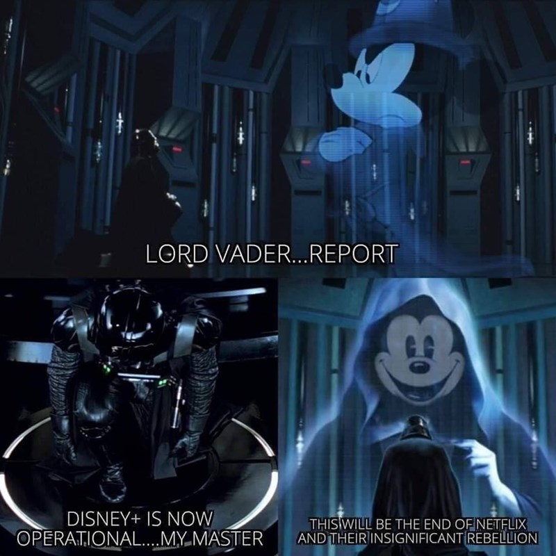 Fictional character - LORD VADER...REPORT DISNEY+ IS NOW THISWILL BE THE END OF NETFLIX AND THEIRINSIGNIFICANT REBELLION OPERATIONAL....MY MASTER