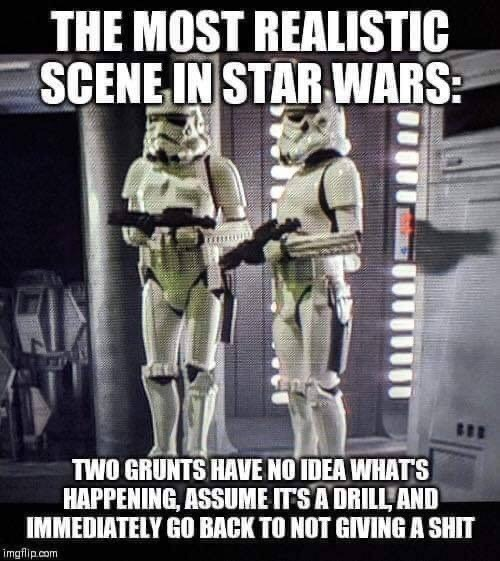 Photo caption - THE MOST REALISTIC SCENE IN STAR WARS TWO GRUNTS HAVE NO IDEA WHATS HAPPENING, ASSUME ITS A DRILL'AND IMMEDIATELY GO BACK TO NOT GIVING A SHIT imgflip.com
