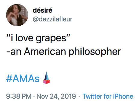 """Text - désiré @dezzilafleur """"i love grapes"""" -an American philosopher #AMAS 9:38 PM Nov 24, 2019 Twitter for iPhone"""