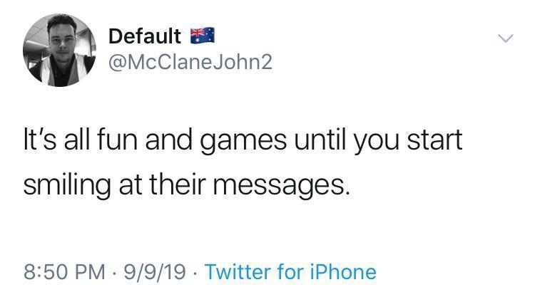 Text - Default @McClaneJohn2 It's all fun and games until you start smiling at their messages. 8:50 PM 9/9/19 Twitter for iPhone