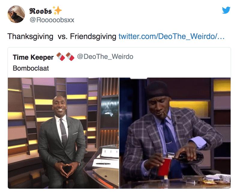 Adaptation - Roobs @Rooooobsxx Thanksgiving vs. Friendsgiving twitter.com/DeoThe_Weirdo/... @DeoThe_Weirdo Time Keeper Bomboclaat
