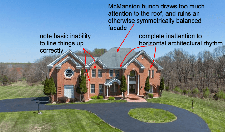 Home - McMansion hunch draws too much attention to the roof, and ruins an otherwise symmetrically balanced facade complete inattention to horizontal architectural rhythm note basic inability to line things up correctly