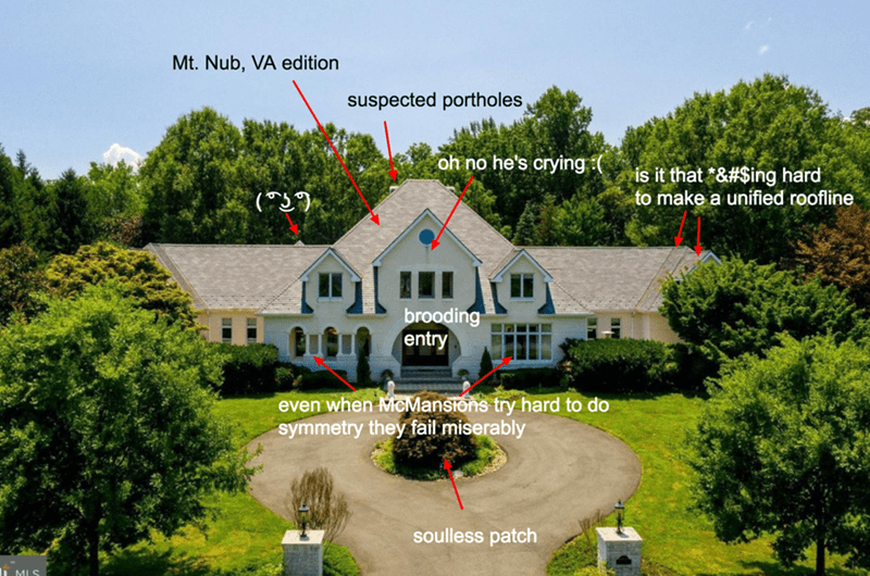 Property - Mt. Nub, VA ed ition suspected portholes oh no he's crying is it that &#$ing hard to make a unified roofline () brooding entry even when McManstens try hard to do symmetry they fail miserably soulless patch MIS