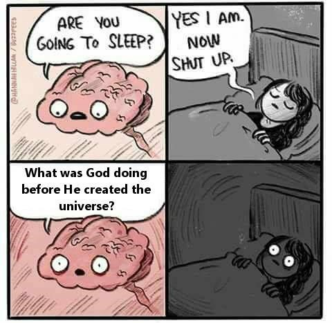 Cartoon - YES I Am. ARE YOU GoING To SLEEP? NOW SHUT UP What was God doing before He created the universe?