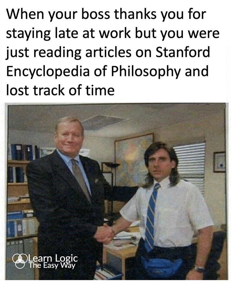 Text - When your boss thanks you for staying late at work but you were just reading articles on Stanford Encyclopedia of Philosophy and lost track of time OLearn Logic The Easy Way