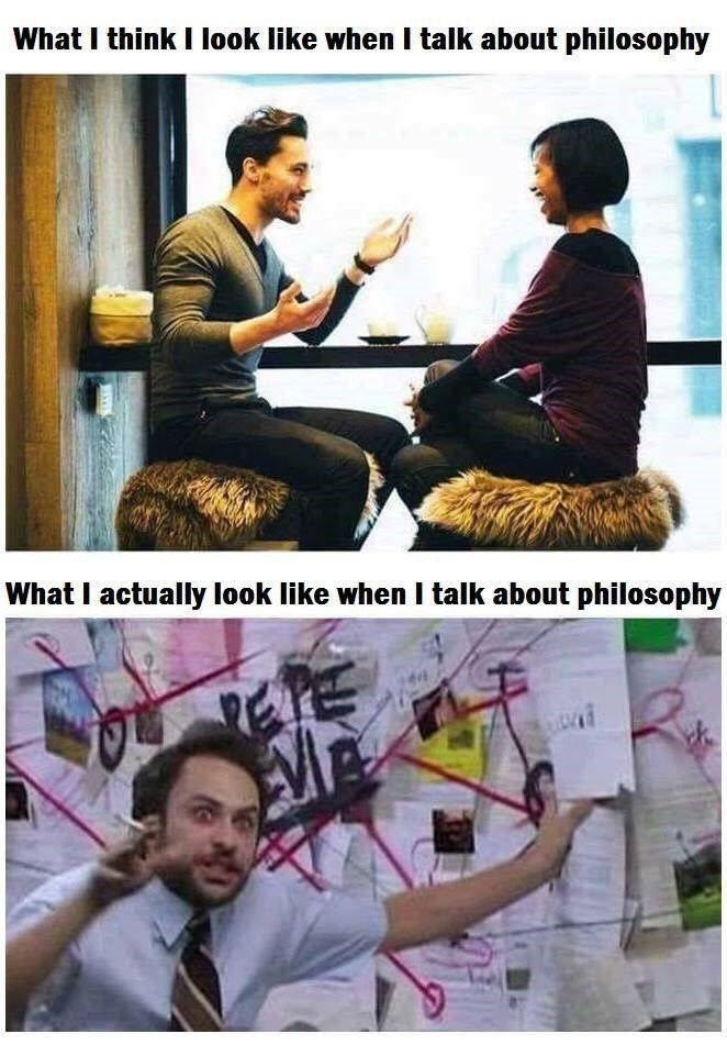 Photography - What I think I look like when I talk about philosophy What I actually look like when I talk about philosophy