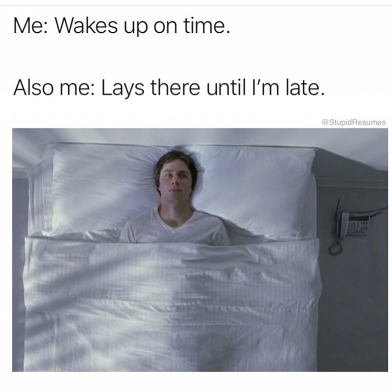 Text - Me: Wakes up on time. Also me: Lays there until I'm late. StupidResumes