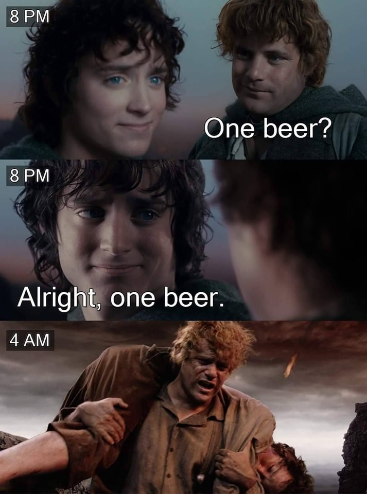 Movie - 8 PM One beer? 8 PM Alright, one beer 4 AM