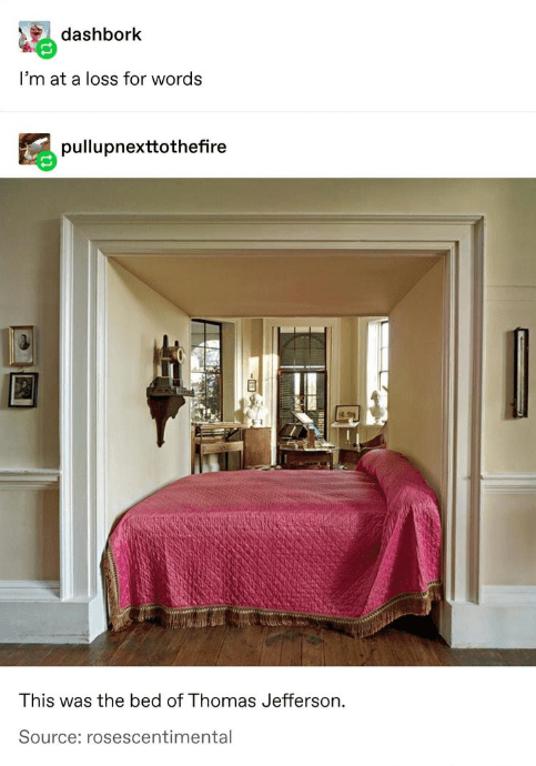 Bedroom - dashbork I'm at a loss for words pullupnexttothefire This was the bed of Thomas Jefferson. Source: rosescentimental