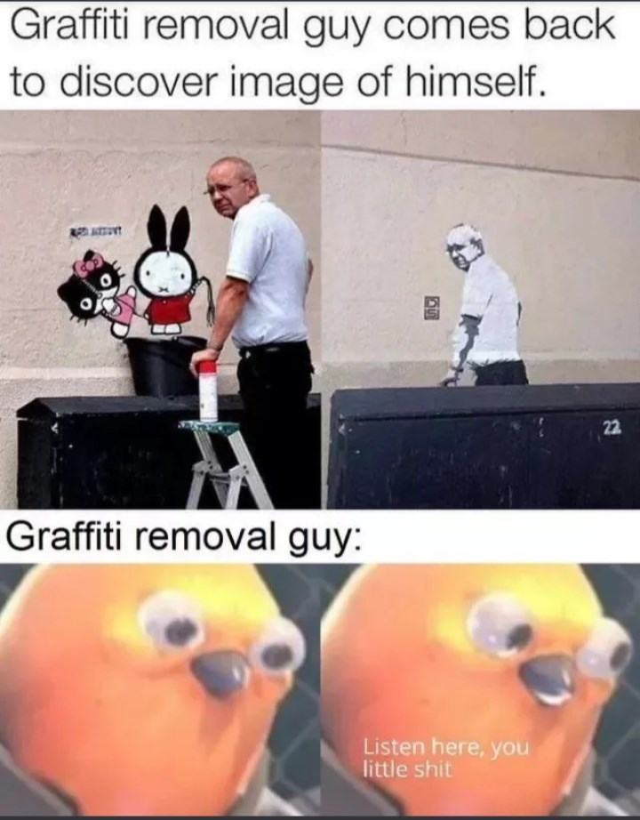 Photo caption - Graffiti removal guy comes back to discover image of himself T 22 Graffiti removal guy: Listen here, you little shit