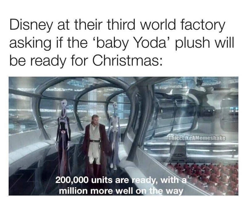 Escalator - Disney at their third world factory asking if the 'baby Yoda' plush will be ready for Christmas: T ThicctikeAMemeshake 200,000 units are ready, with a million more well on the way