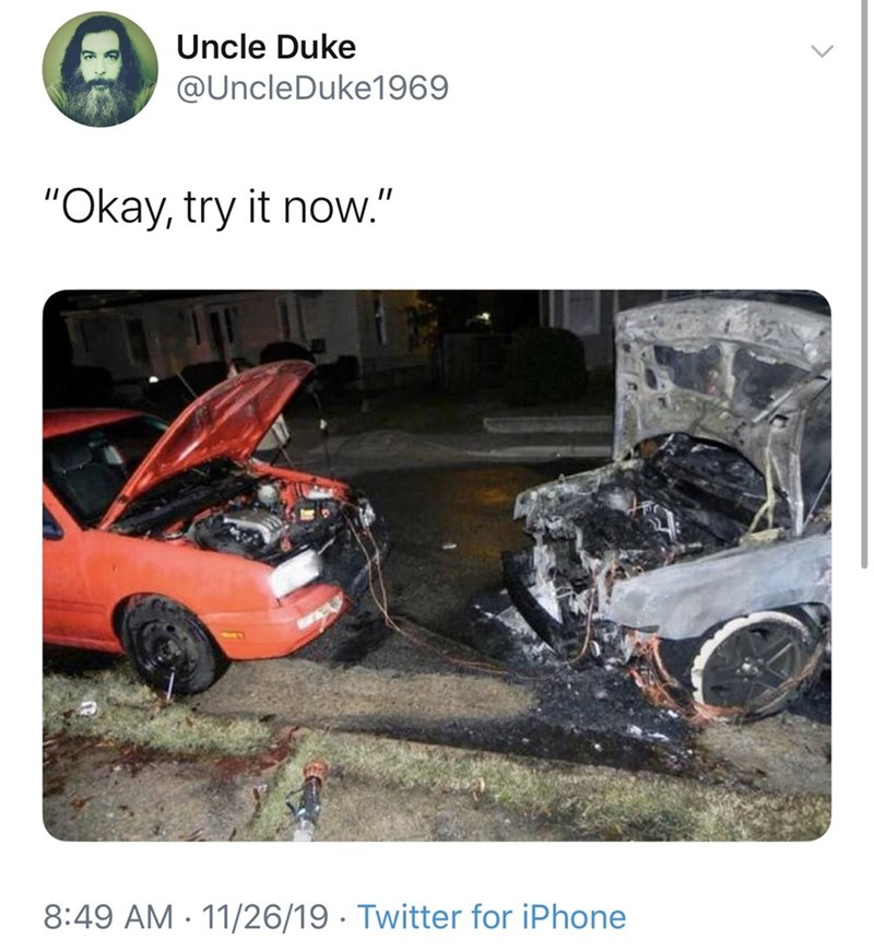 "Motor vehicle - Uncle Duke @UncleDuke1969 ""Okay, try it now."" 8:49 AM 11/26/19 Twitter for iPhone"