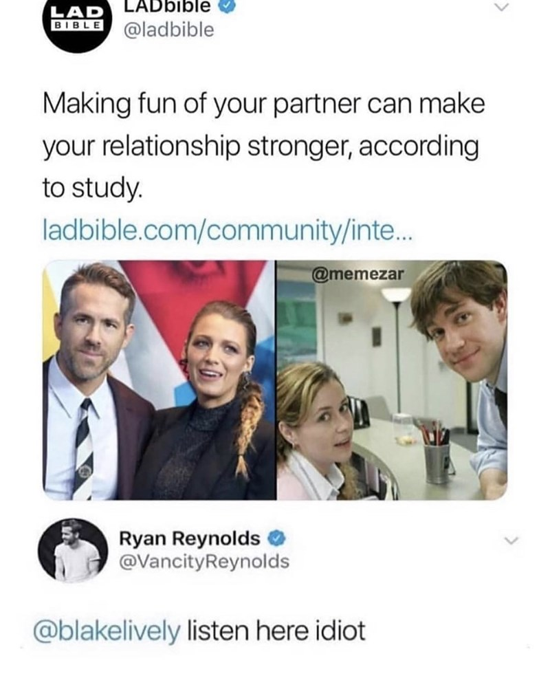 Text - LAD LADbible BIBLE @ladbible Making fun of your partner can make your relationship stronger, according to study. ladbible.com/community/inte.. @memezar Ryan Reynolds @VancityReynolds @blakelively listen here idiot