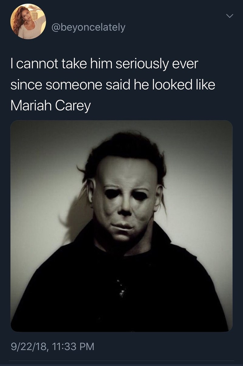 Text - @beyoncelately I cannot take him seriously ever since someone said he looked like Mariah Carey 9/22/18, 11:33 PM