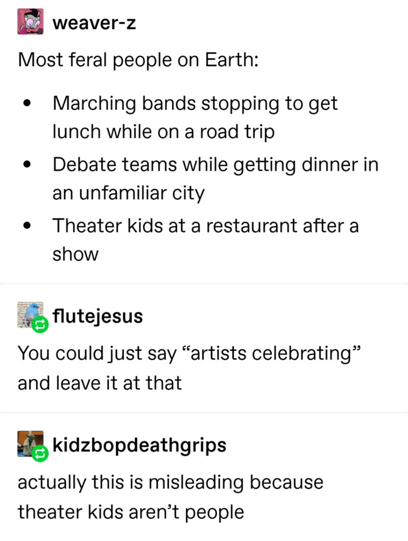 Funny Tumblr post about how theater kids aren't really people