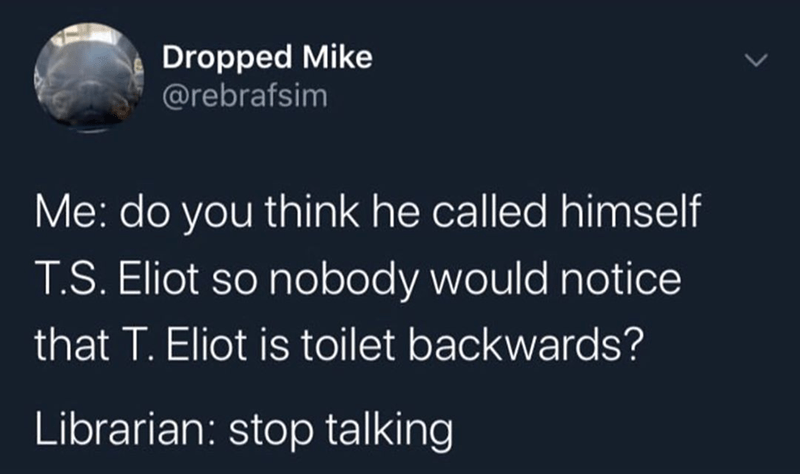 Funny meme about twitter, tweets, ts eliot toilet spelled backwards.